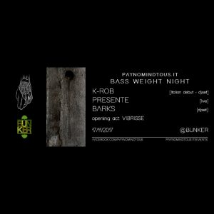 PAYNOMINDTOUS.IT Bass Weight Night @Bunker | K-Rob (Italian Debut), PRESENTE, Barks | 17/11/17 1