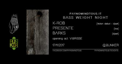 Bass Weight Night @Bunker | K-Rob (Italian Debut), PRESENTE, Barks | 17/11/17 | PAYNOMINDTOUS.IT 1